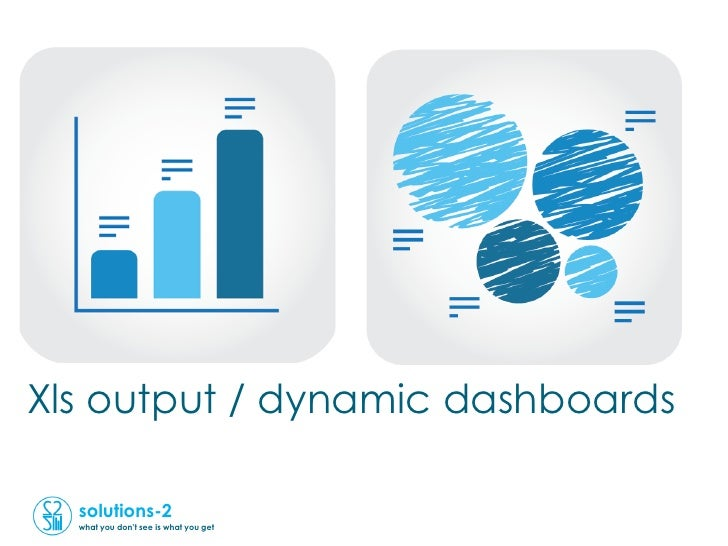 Xls output / dynamic dashboards  solutions-2  what you don't see is what you get