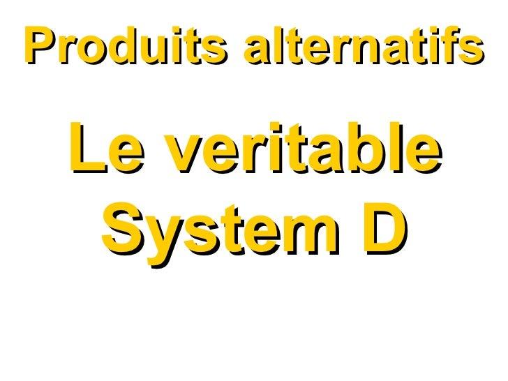 Produits alternatifs Le veritable System D