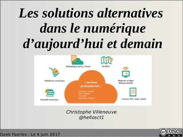 Geek Faeries: Le 4 juin 2017 Les solutions alternatives dans le numérique d'aujourd'hui et demain Christophe Villeneuve @...