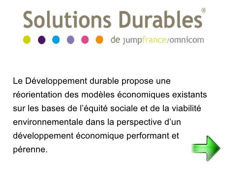 Le Développement durable propose une réorientation des modèles économiques existants sur les bases de l'équité sociale et ...