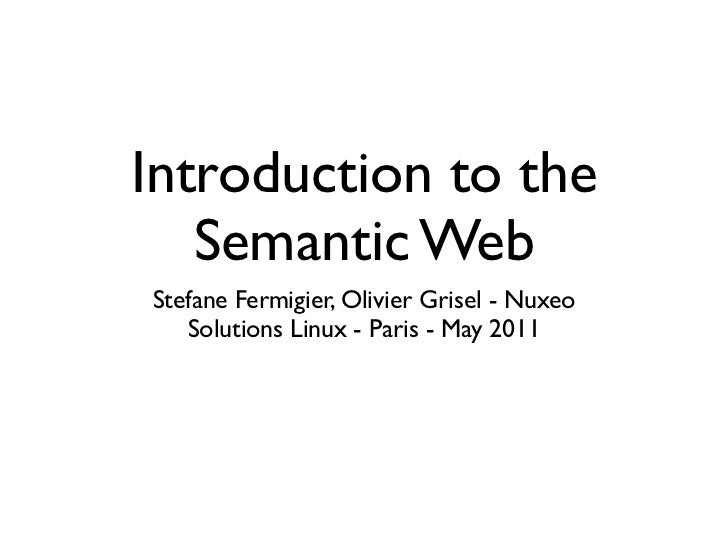 Introduction to the   Semantic WebStefane Fermigier, Olivier Grisel - Nuxeo   Solutions Linux - Paris - May 2011