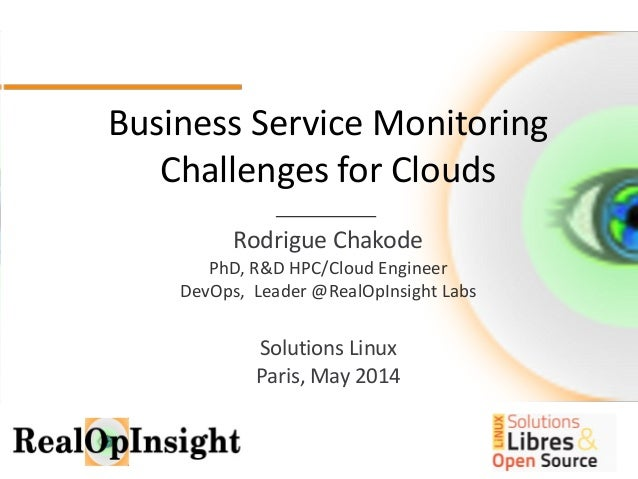 1 1 Business Service Monitoring Challenges for Clouds Rodrigue Chakode PhD, R&D HPC/Cloud Engineer DevOps, Leader @RealOpI...