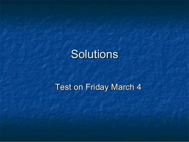 SolutionsSolutions Test on Friday March 4Test on Friday March 4