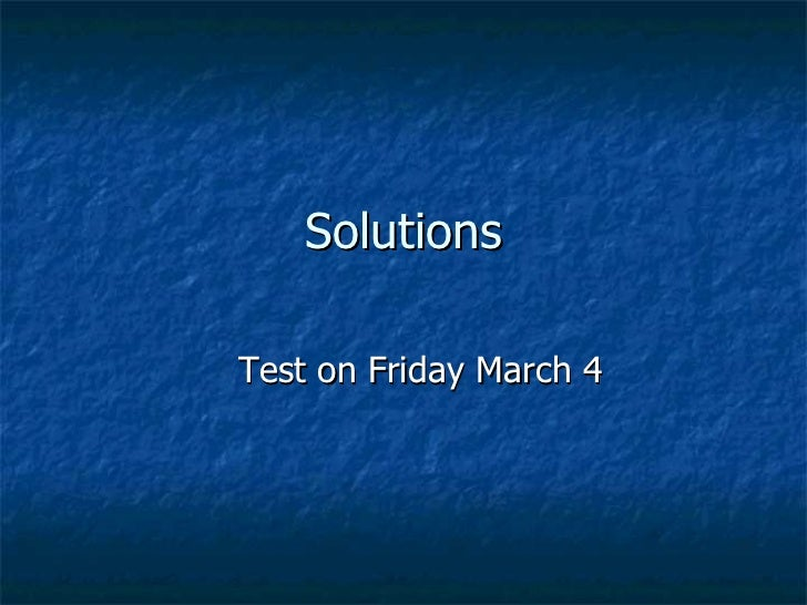 Solutions Test on Friday March 4