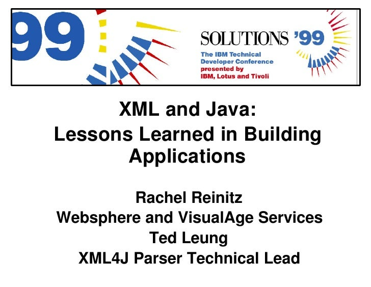 XML and Java: Lessons Learned in Building        Applications          Rachel Reinitz Websphere and VisualAge Services    ...