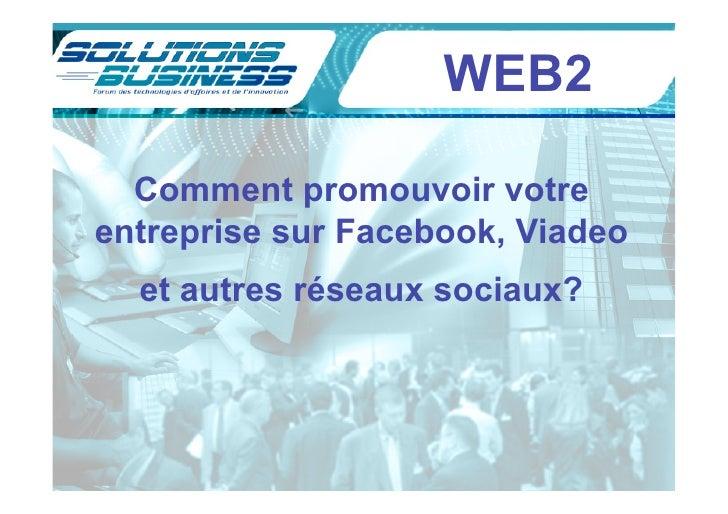 WEB2    Comment promouvoir votre entreprise sur Facebook, Viadeo   et autres réseaux sociaux?