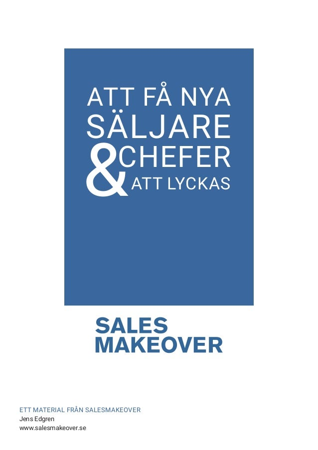ATT FÅ NYA ATT LYCKAS SÄLJARE CHEFER & ETT MATERIAL FRÅN SALESMAKEOVER Jens Edgren www.salesmakeover.se