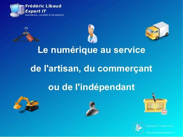Frédéric Libaud Expert IT Assistance, conseils & formations http://www.libaudfrederic.fr Copyright © octobre 2013 Le numér...