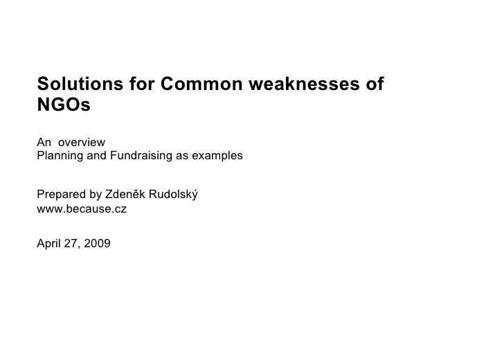 Solutions for Common weaknesses of NGOs An overview Planning and Fundraising as examples   Prepared by Zdeněk Rudolský www...