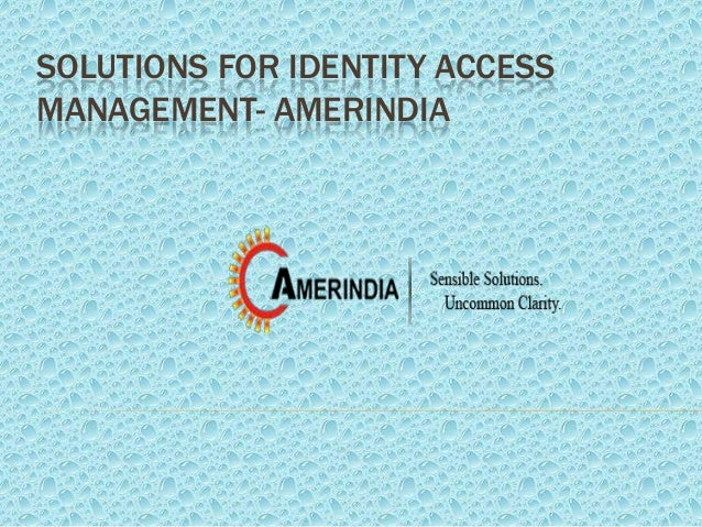 SOLUTIONS FOR IDENTITY ACCESS MANAGEMENT- AMERINDIA