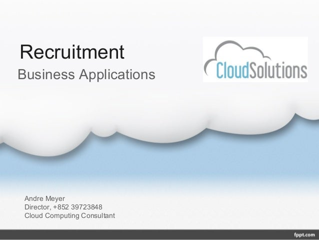 RecruitmentBusiness Applications Andre Meyer Director, +852 39723848 Cloud Computing Consultant