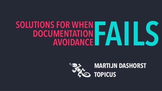 SOLUTIONS FOR WHEN DOCUMENTATION AVOIDANCE MARTIJN DASHORST TOPICUS FAILS
