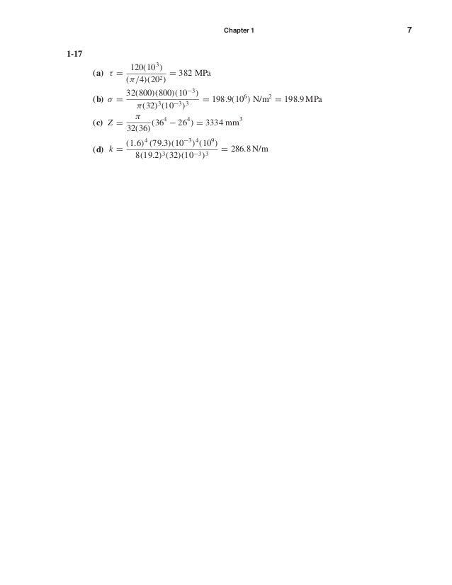 Chapter 1 7 1-17 (a) τ = 120(103 ) (π/4)(202) = 382 MPa (b) σ = 32(800)(800)(10−3 ) π(32)3(10−3)3 = 198.9(106 ) N/m2 = 198...