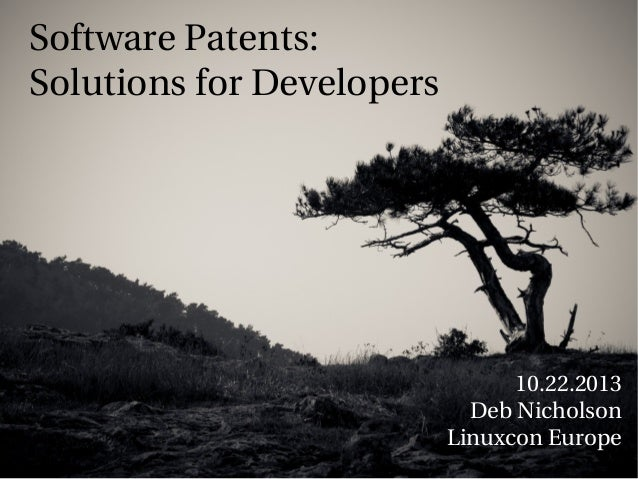 Software Patents: Solutions for Developers  10.22.2013 Deb Nicholson Linuxcon Europe