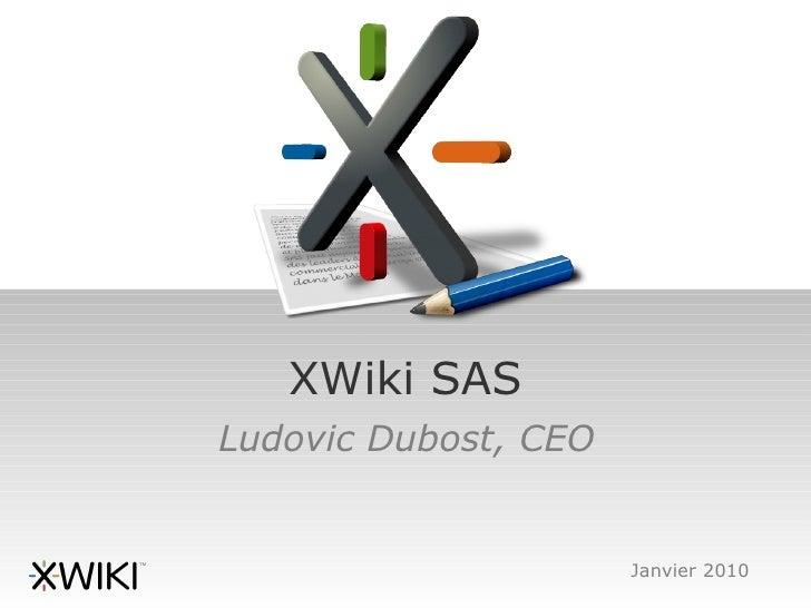 XWiki SAS Ludovic Dubost, CEO                         Janvier 2010
