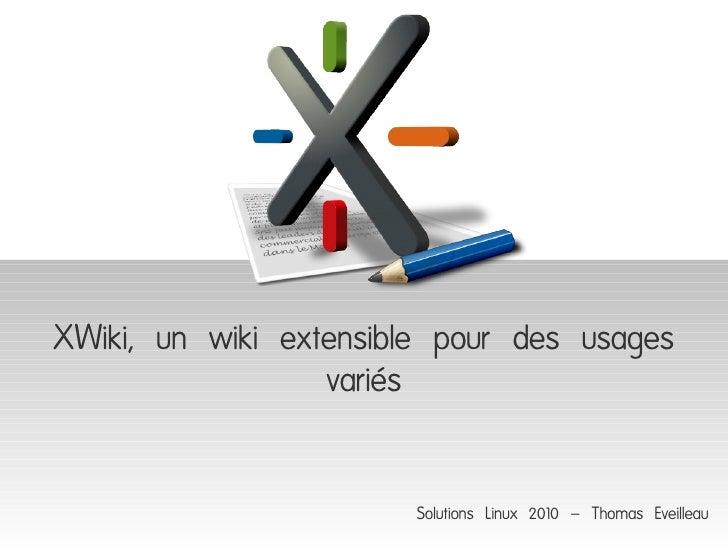 XWiki, un wiki extensible pour des usages                   variés                         Solutions Linux 2010 – Thomas E...