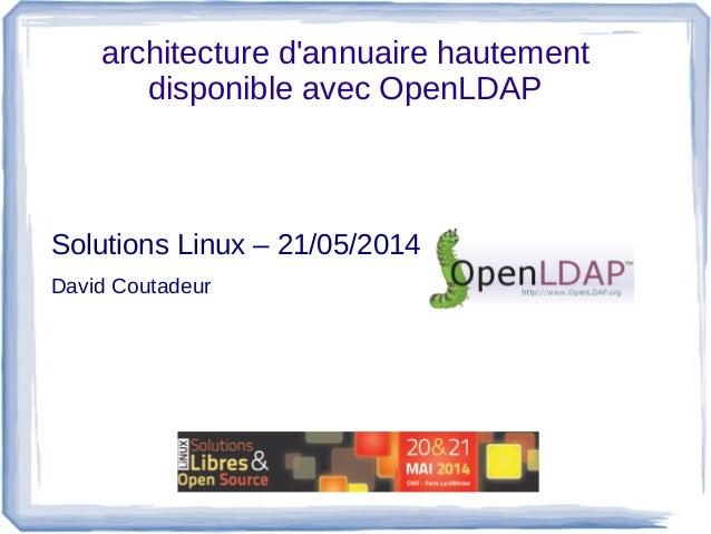 architecture d'annuaire hautement disponible avec OpenLDAP Solutions Linux – 21/05/2014 David Coutadeur