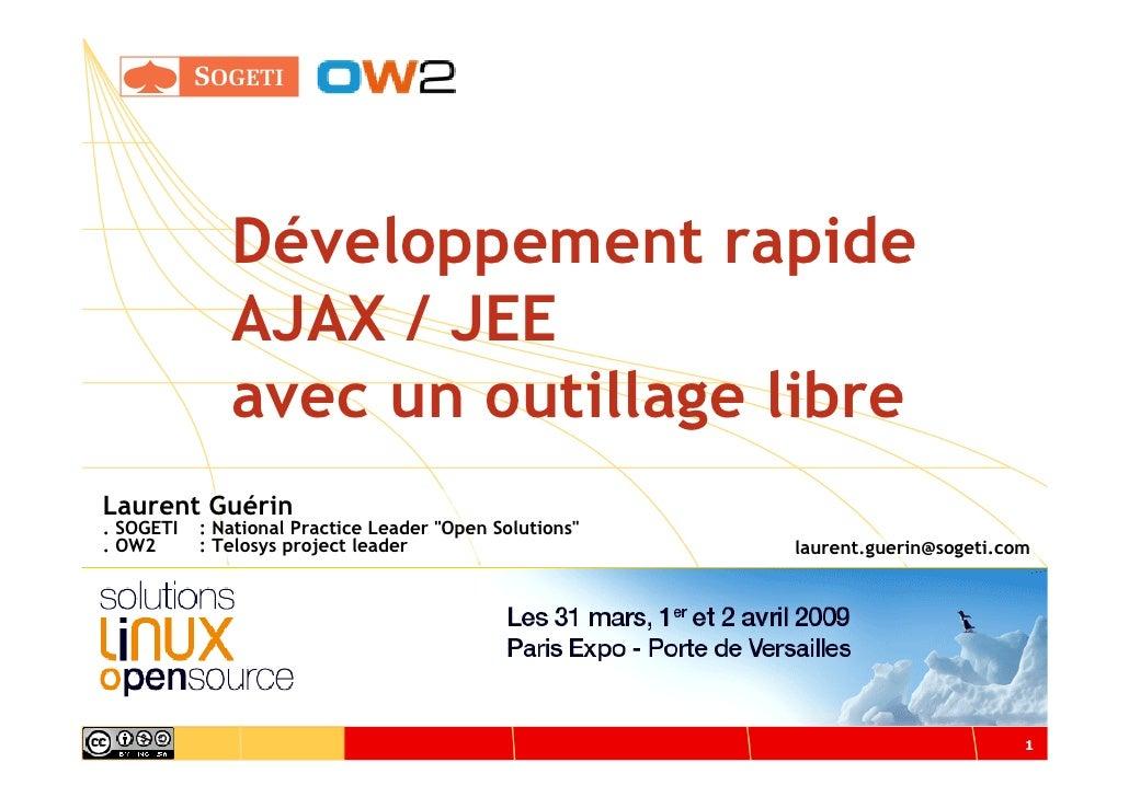 Développement rapide               AJAX / JEE               avec un outillage libre Laurent Guérin . SOGETI   : National P...