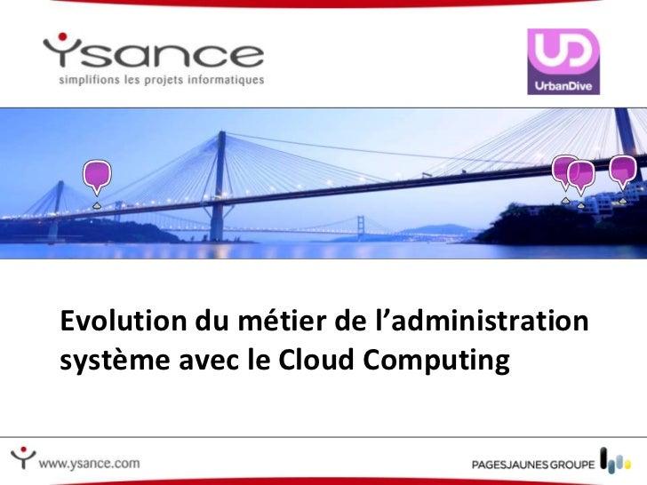 Evolution du métier de l'administration système avec le Cloud Computing<br />