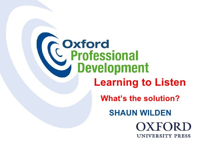 Learning to Listen  What's the solution?  SHAUN WILDEN