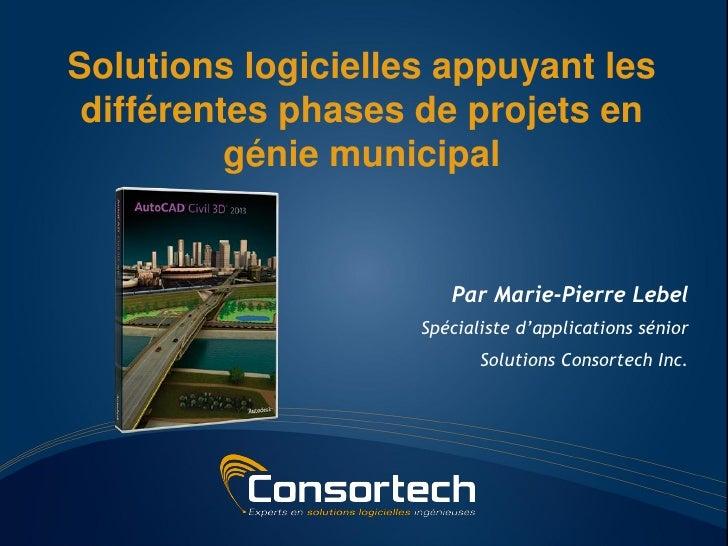 Solutions logicielles appuyant les différentes phases de projets en          génie municipal                       Par Mar...