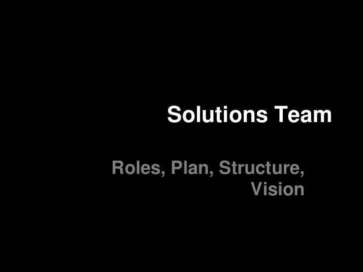 Solutions TeamRoles, Plan, Structure,                 Vision