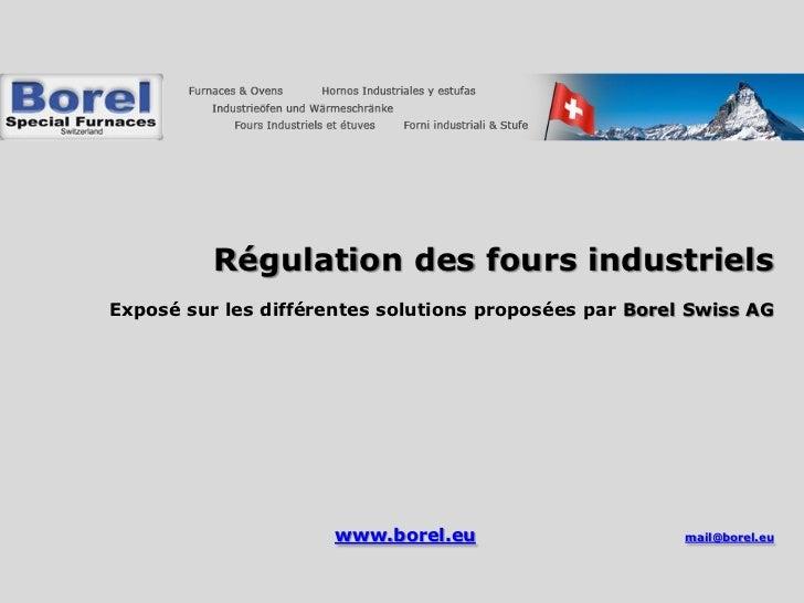 Régulation des fours industrielsExposé sur les différentes solutions proposées par Borel Swiss AG                      www...