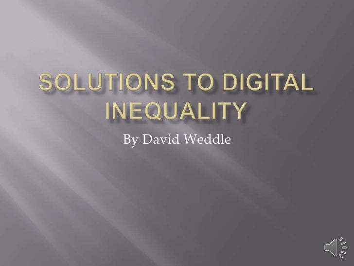 Solutions to Digital Inequality<br />By David Weddle<br />
