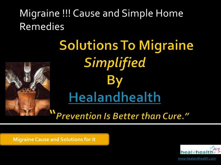 """Migraine !!! Cause and Simple Home Remedies<br />        Solutions To MigraineSimplifiedBy Healandhealth   """"Prevention Is ..."""