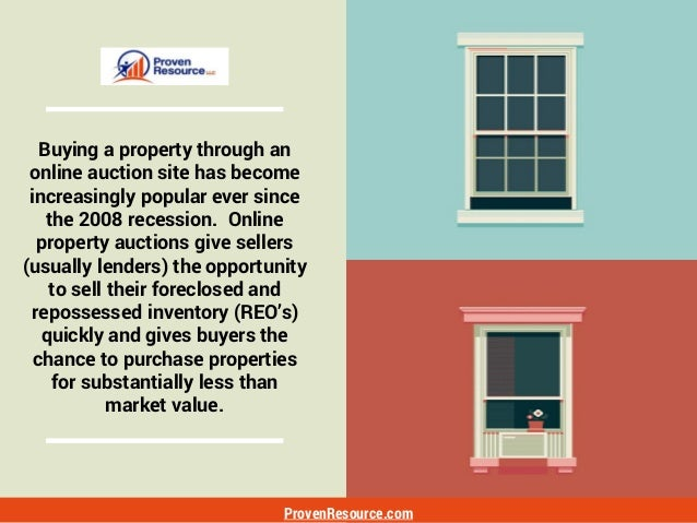 ProvenResource.com Buying a property through an online auction site has become increasingly popular ever since the 2008 re...