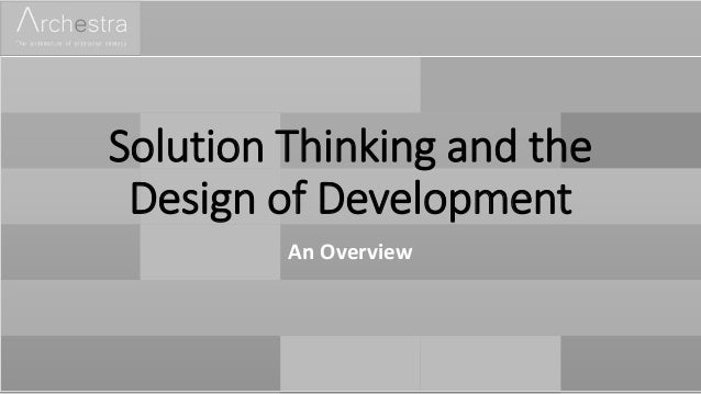 Solution Thinking and the Design of Development An Overview