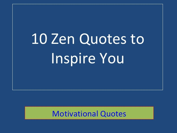 10 Zen Quotes to Inspire You Motivational Quotes