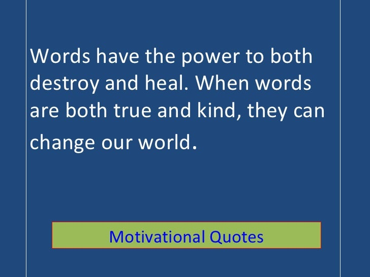 Words have the power to both destroy and heal. When words are both true and kind, they can change our world . Motivational...