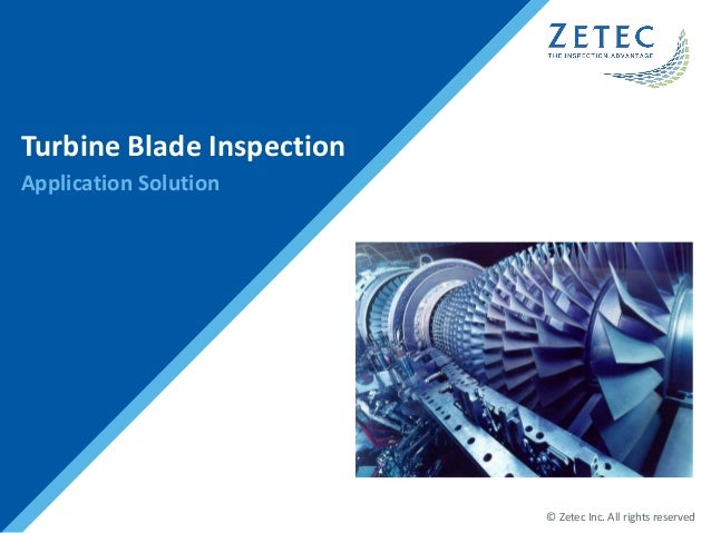 © Zetec Inc. All rights reserved Turbine Blade Inspection Application Solution
