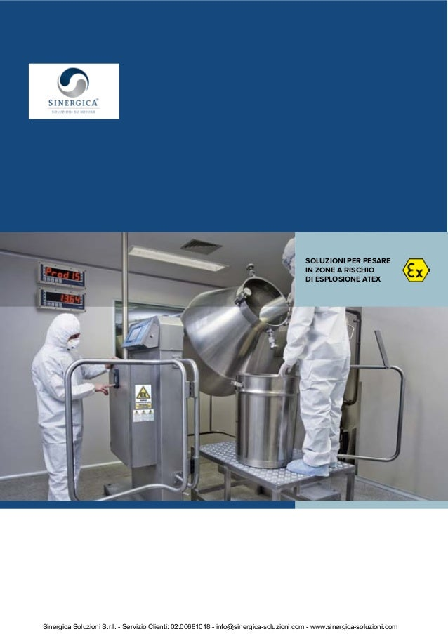 SOLUZIONI PER PESARE IN ZONE A RISCHIO DI ESPLOSIONE ATEX Sinergica Soluzioni S.r.l. - Servizio Clienti: 02.00681018 - inf...