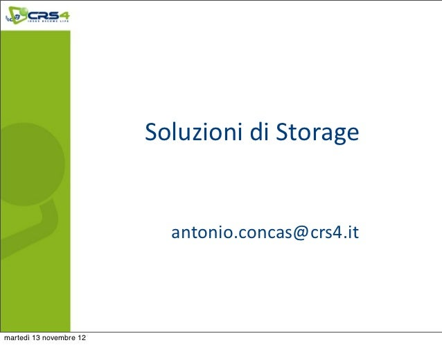 Soluzioni di Storage                            antonio.concas@crs4.itmartedì 13 novembre 12