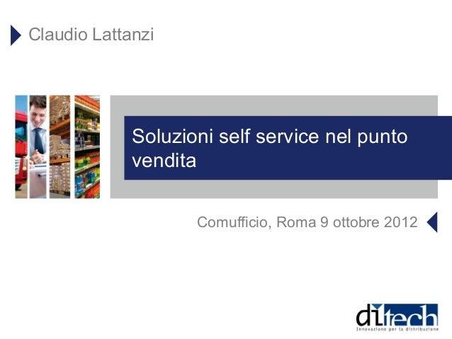 Claudio Lattanzi             Soluzioni self service nel punto             vendita                    Comufficio, Roma 9 ot...
