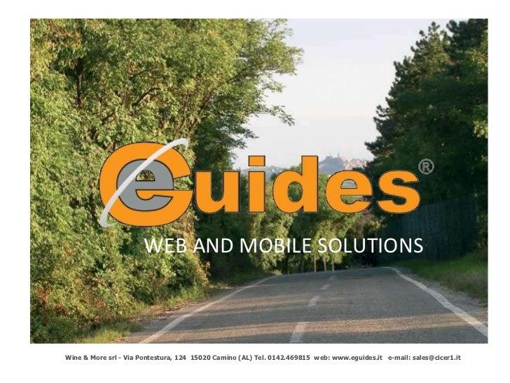 WEB AND MOBILE SOLUTIONS Wine & More srl - Via Pontestura, 124  15020 Camino (AL) Tel. 0142.469815  web: www.eguides.it  e...
