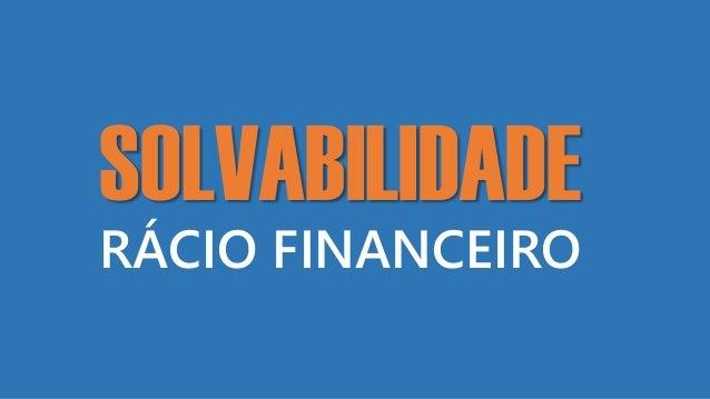 SOLVABILIDADE RÁCIO FINANCEIRO