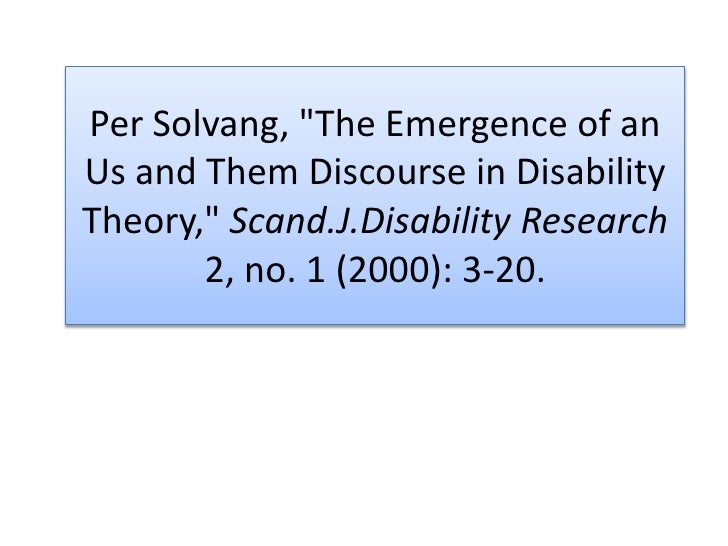 """Per Solvang, """"The Emergence of an Us and Them Discourse in Disability Theory,"""" Scand.J.Disability Research 2, no. 1 (2000)..."""
