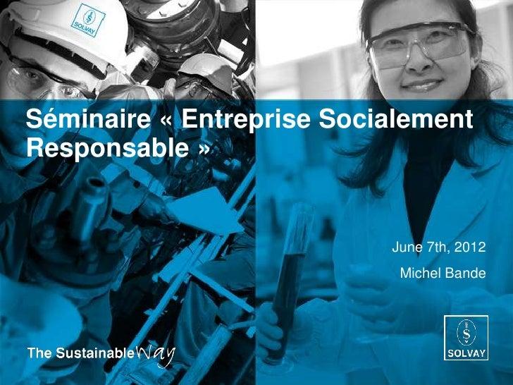 Séminaire « Entreprise SocialementResponsable »                           June 7th, 2012                            Michel...