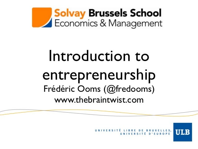 0.      Introduction to     entrepreneurship     Frédéric Ooms (@fredooms)        www.thebraintwist.com