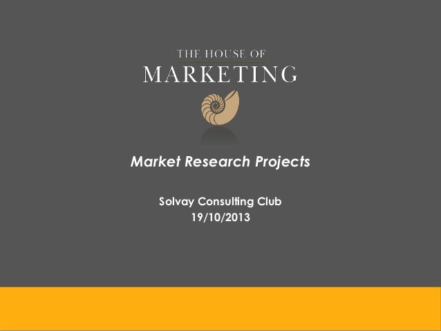 Market Research Projects Solvay Consulting Club 19/10/2013