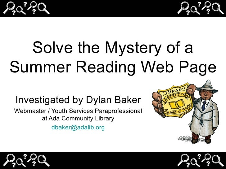 Solve the Mystery of a Summer Reading Web Page Investigated by Dylan Baker Webmaster / Youth Services Paraprofessional at ...