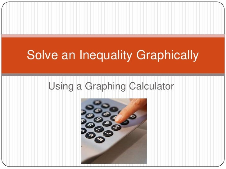 Using a Graphing Calculator<br />Solve an Inequality Graphically<br />