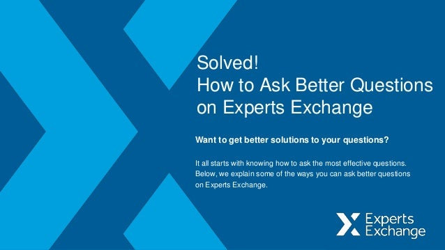 Solved! How to Ask Better Questions on Experts Exchange Want to get better solutions to your questions? It all starts with...