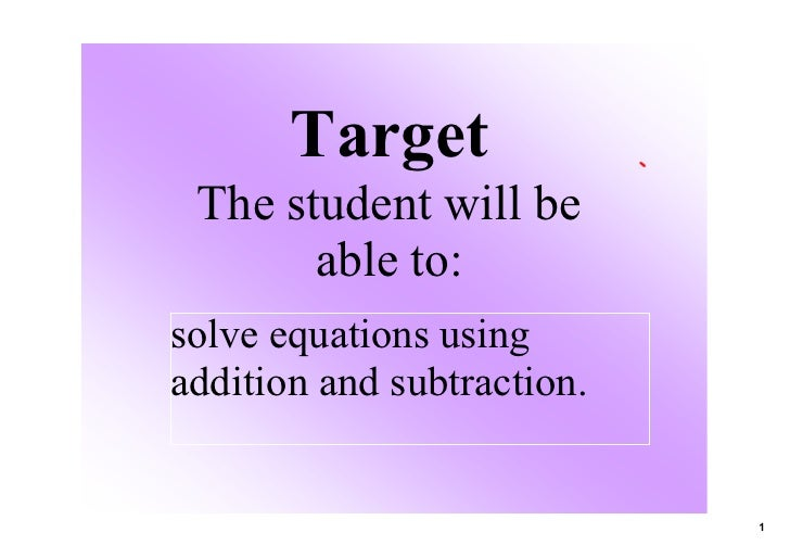 Target  The student will be         able to: solve equations using  addition and subtraction.                             ...