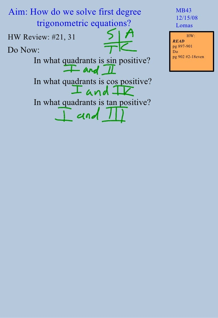 Aim: How do we solve first degree   trigonometric equations? MB43 12/15/08 Lomas Do Now:  In what quadrants is sin positiv...