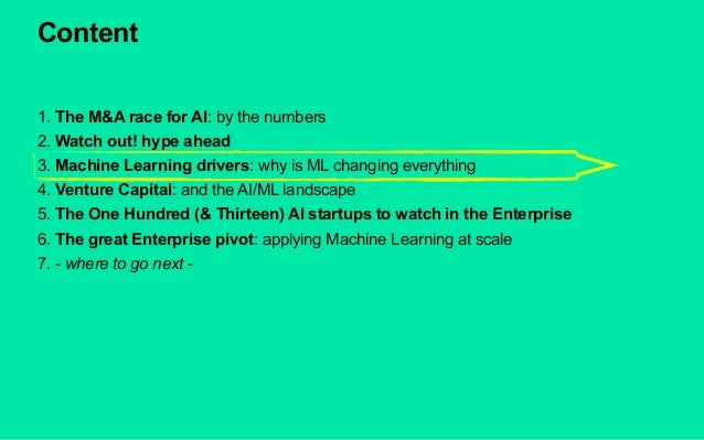 Content 1. The M&A race for AI: by the numbers 2. Watch out! hype ahead 3. Machine Learning drivers: why is ML changing ev...