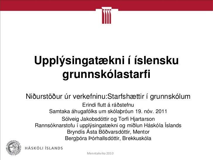 Upplýsingatækni í íslensku       grunnskólastarfiNiðurstöður úr verkefninu:Starfshættir í grunnskólum                     ...